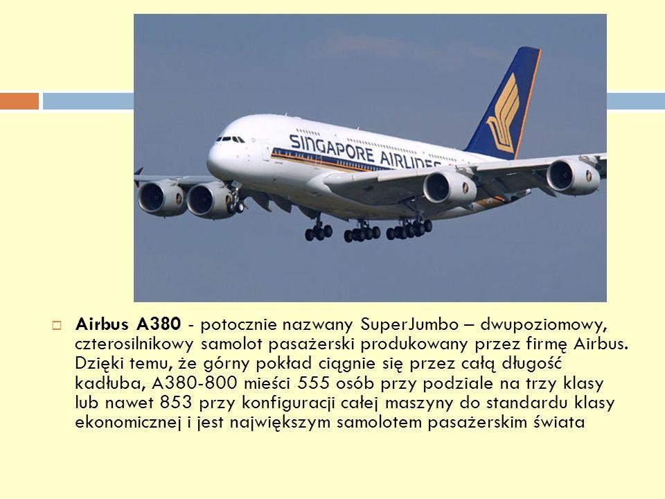 Airbus A380 - potocznie nazwany SuperJumbo – dwupoziomowy, czterosilnikowy samolot pasażerski produkowany przez firmę Airbus.