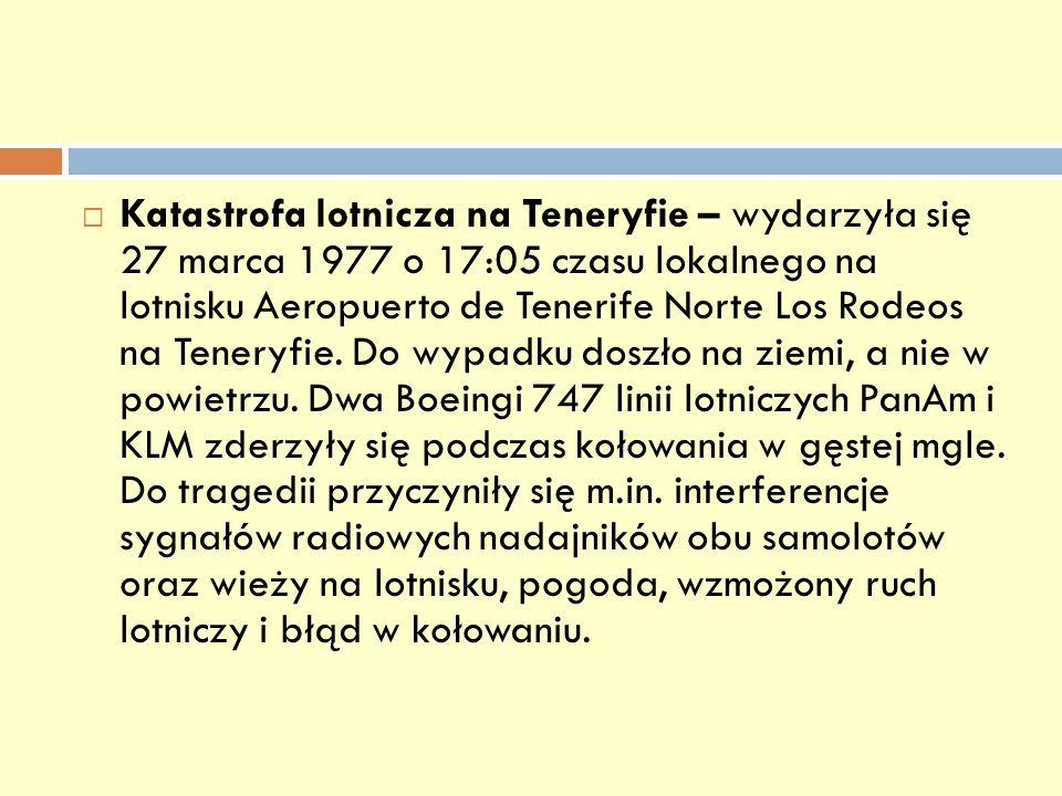 Katastrofa lotnicza na Teneryfie – wydarzyła się 27 marca 1977 o 17:05 czasu lokalnego na lotnisku Aeropuerto de Tenerife Norte Los Rodeos na Teneryfie.