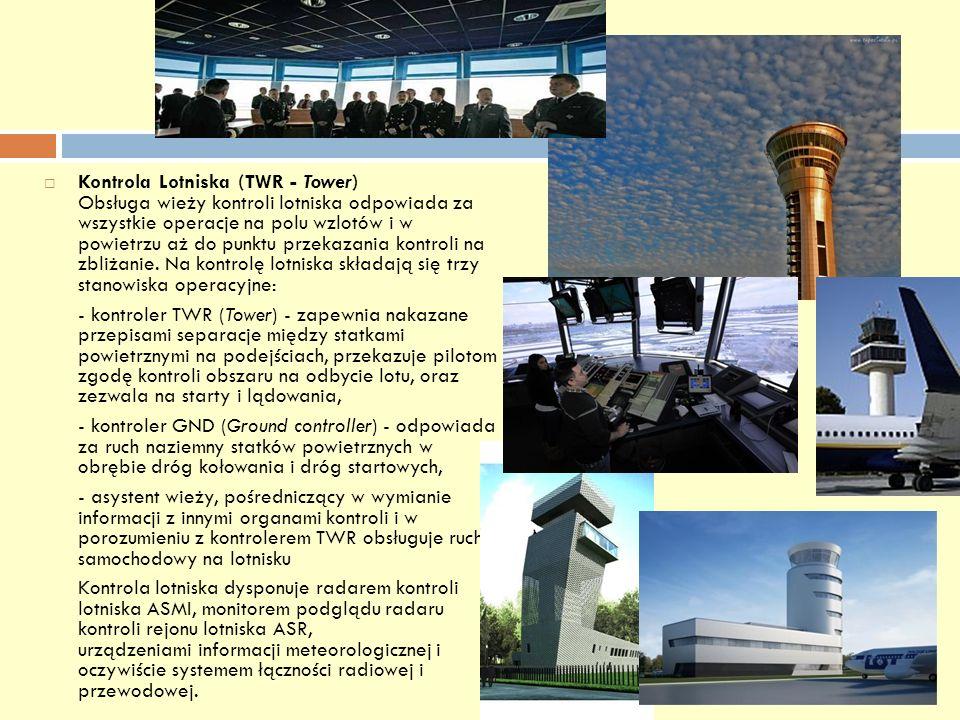 Kontrola Lotniska (TWR - Tower) Obsługa wieży kontroli lotniska odpowiada za wszystkie operacje na polu wzlotów i w powietrzu aż do punktu przekazania kontroli na zbliżanie. Na kontrolę lotniska składają się trzy stanowiska operacyjne: