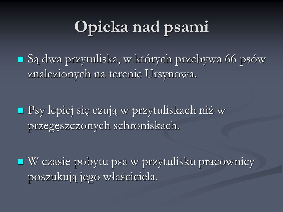 Opieka nad psami Są dwa przytuliska, w których przebywa 66 psów znalezionych na terenie Ursynowa.