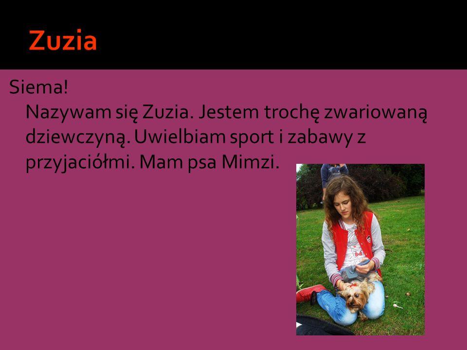 Zuzia Siema. Nazywam się Zuzia. Jestem trochę zwariowaną dziewczyną.