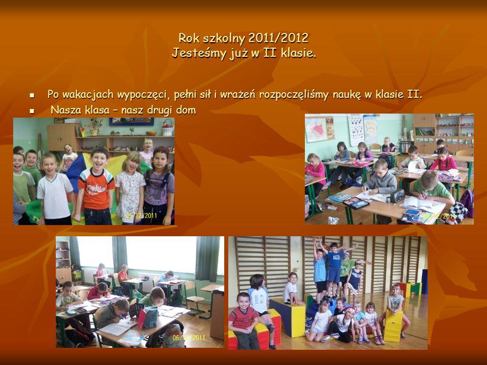 Rok szkolny 2011/2012 Jesteśmy już w II klasie.