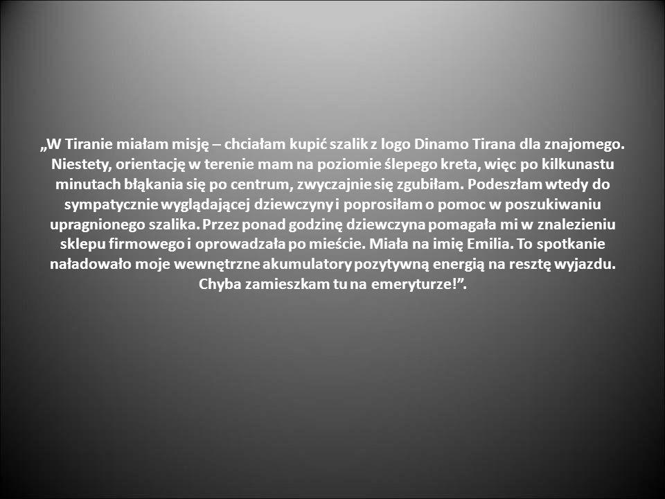"""""""W Tiranie miałam misję – chciałam kupić szalik z logo Dinamo Tirana dla znajomego."""