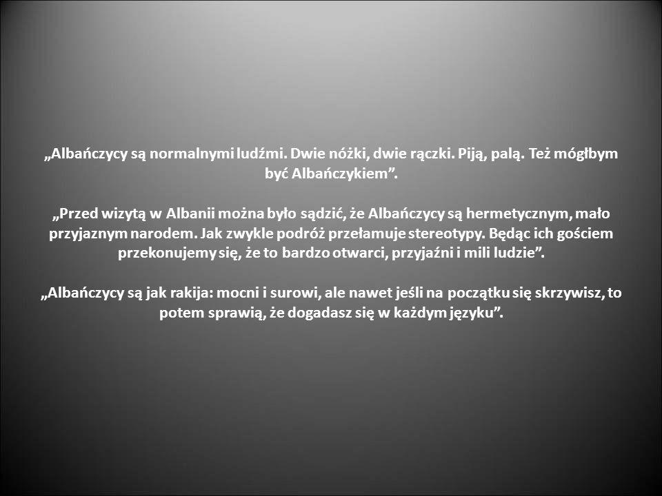 """""""Albańczycy są normalnymi ludźmi. Dwie nóżki, dwie rączki. Piją, palą"""