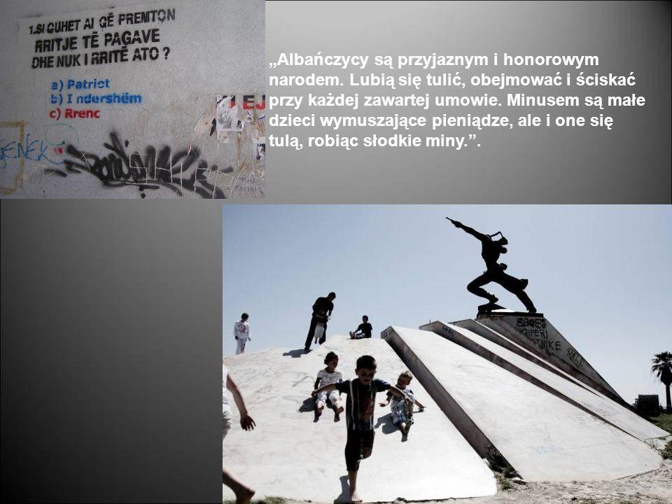 """""""Albańczycy są przyjaznym i honorowym narodem"""