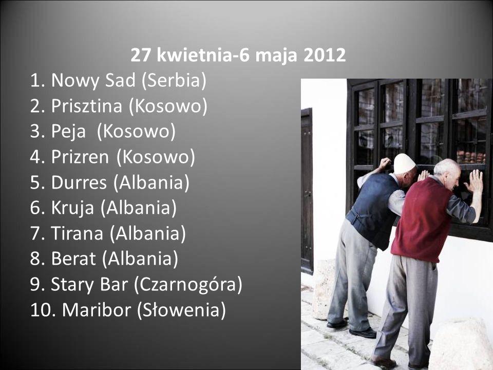 27 kwietnia-6 maja 2012 1. Nowy Sad (Serbia) 2. Prisztina (Kosowo) 3