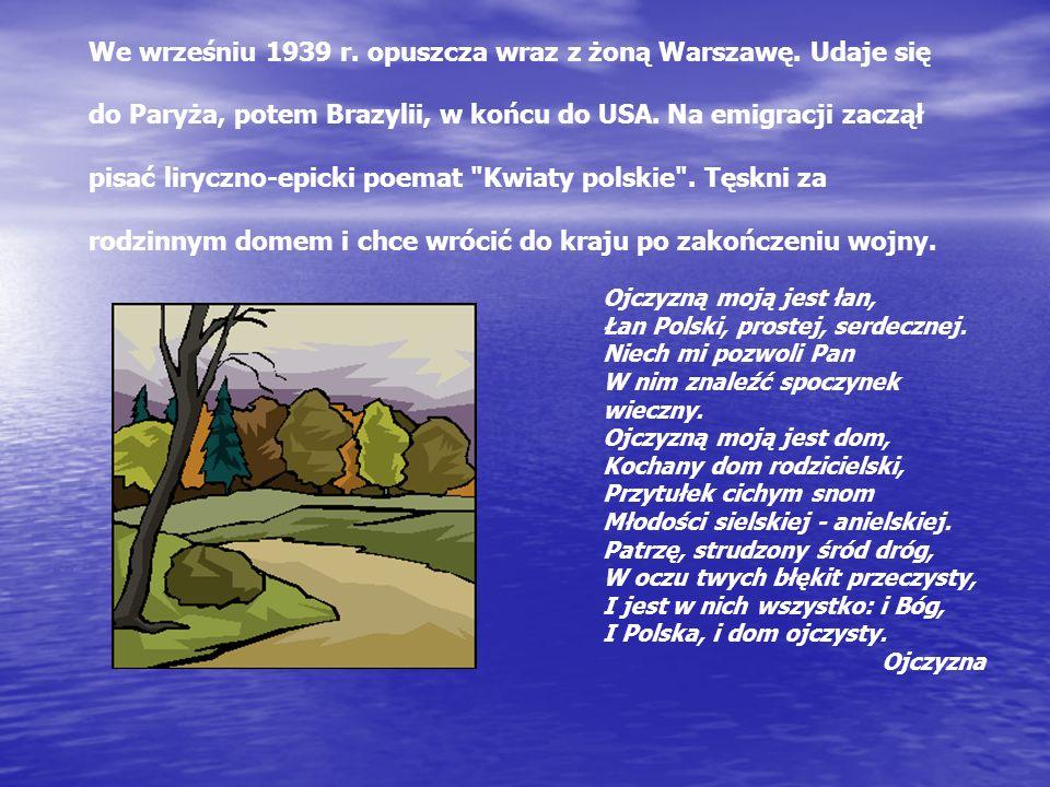 We wrześniu 1939 r. opuszcza wraz z żoną Warszawę. Udaje się