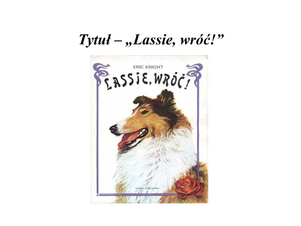 """Tytuł – """"Lassie, wróć!"""