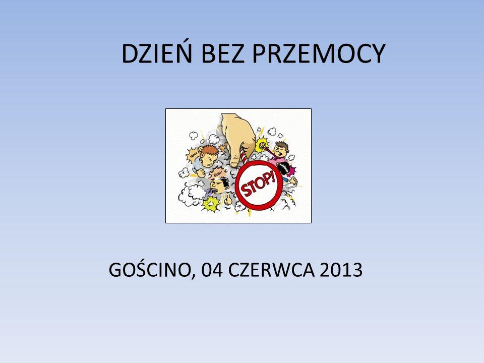 DZIEŃ BEZ PRZEMOCY GOŚCINO, 04 CZERWCA 2013