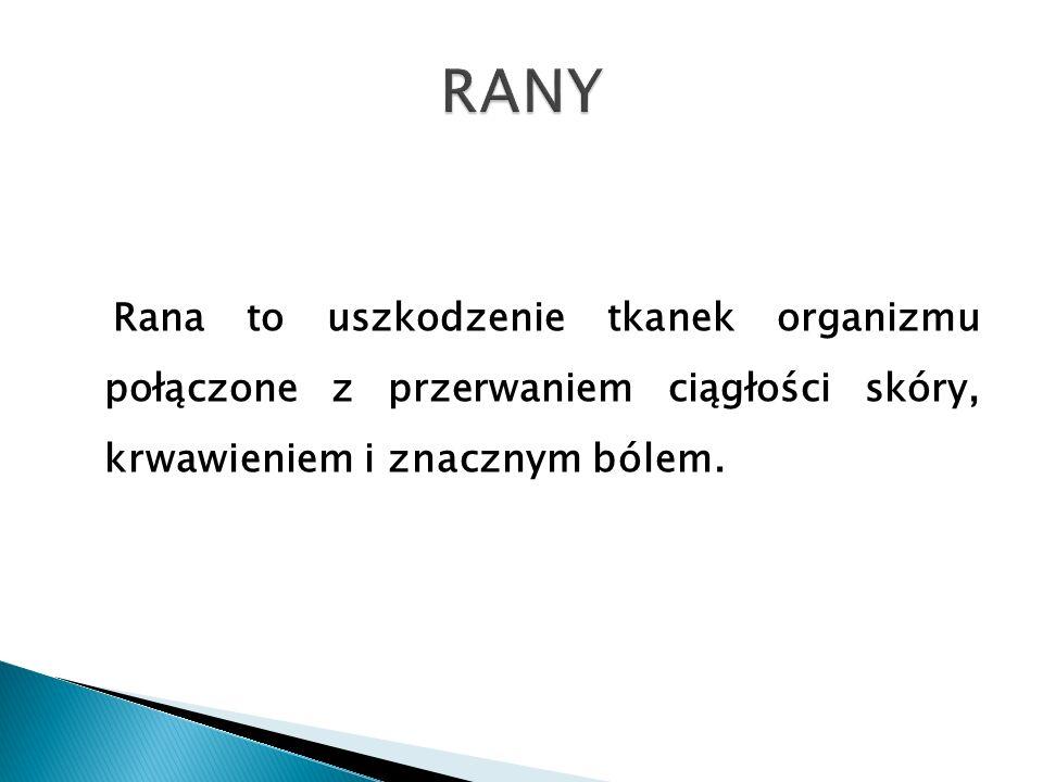 RANY Rana to uszkodzenie tkanek organizmu połączone z przerwaniem ciągłości skóry, krwawieniem i znacznym bólem.