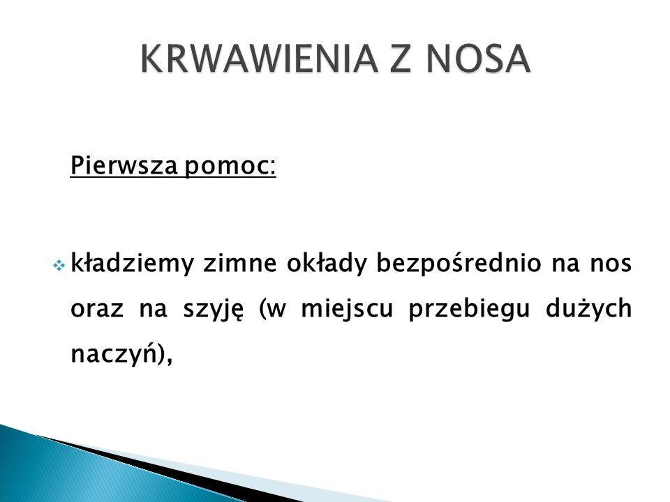 KRWAWIENIA Z NOSA Pierwsza pomoc: