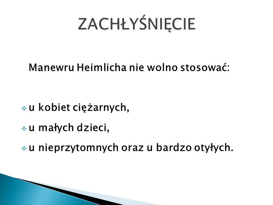 ZACHŁYŚNIĘCIE Manewru Heimlicha nie wolno stosować: