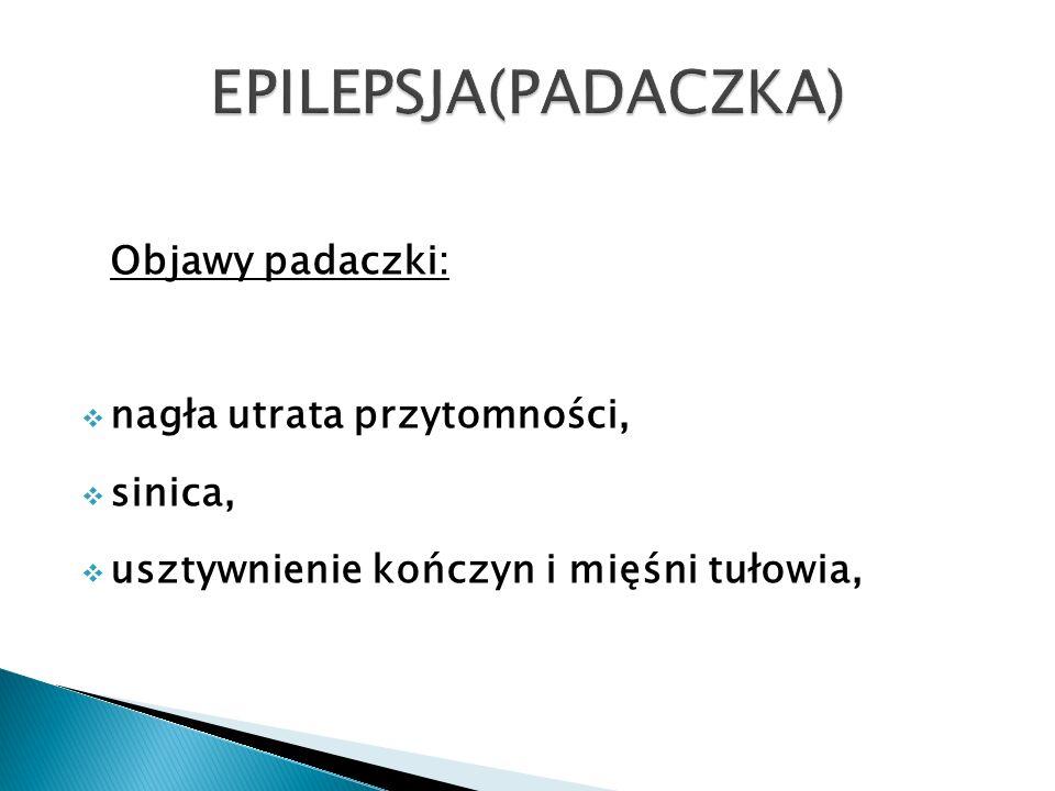 EPILEPSJA(PADACZKA) Objawy padaczki: nagła utrata przytomności,