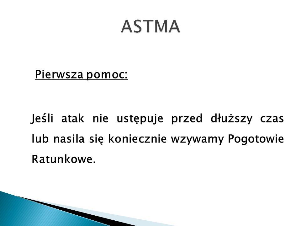 ASTMA Pierwsza pomoc: Jeśli atak nie ustępuje przed dłuższy czas lub nasila się koniecznie wzywamy Pogotowie Ratunkowe.