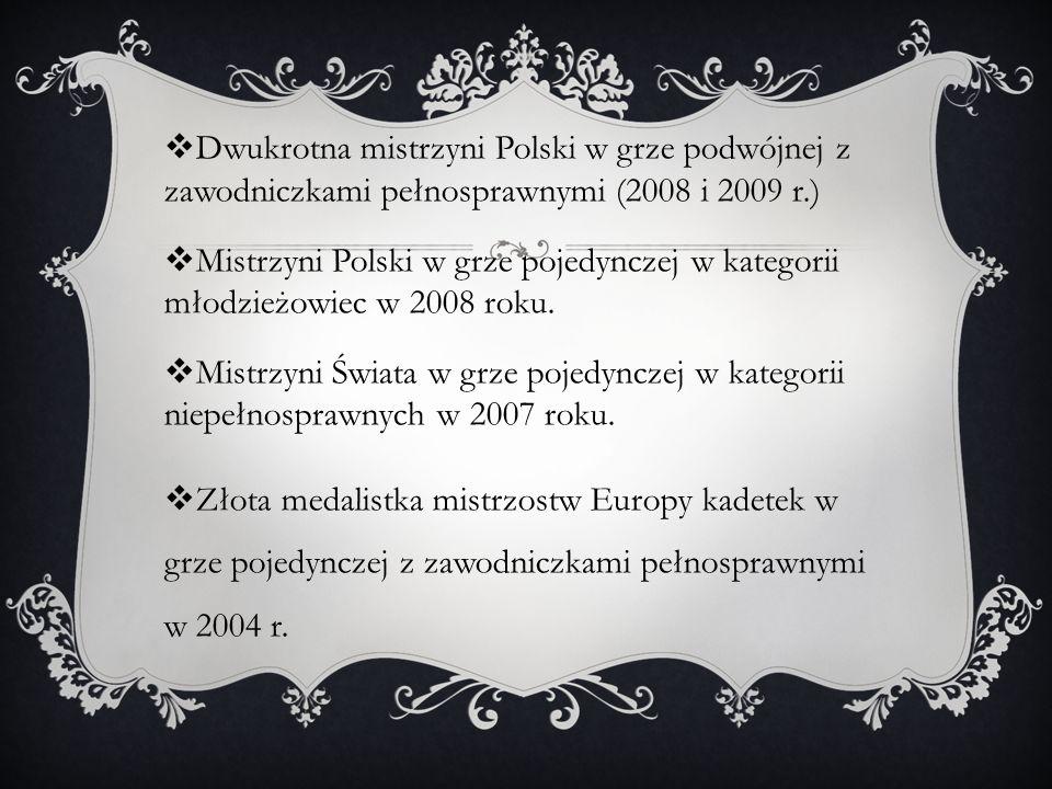 Dwukrotna mistrzyni Polski w grze podwójnej z zawodniczkami pełnosprawnymi (2008 i 2009 r.)
