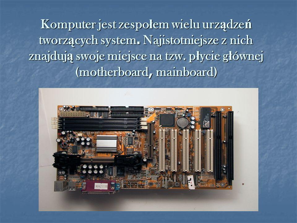 Komputer jest zespołem wielu urządzeń tworzących system
