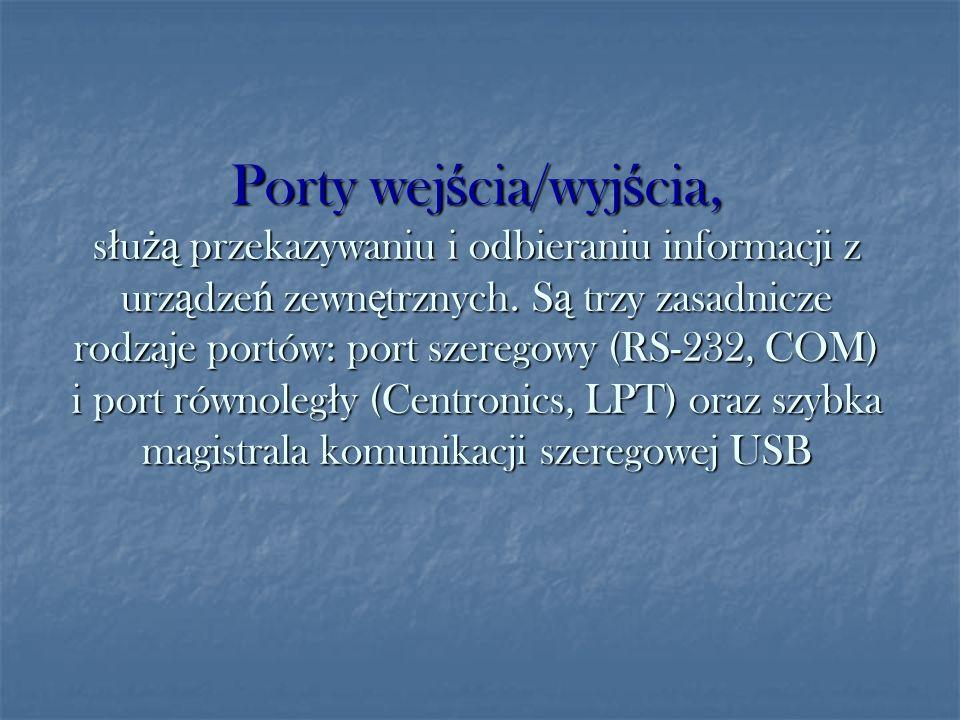 Porty wejścia/wyjścia, służą przekazywaniu i odbieraniu informacji z urządzeń zewnętrznych.