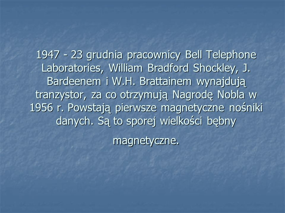 1947 - 23 grudnia pracownicy Bell Telephone Laboratories, William Bradford Shockley, J.