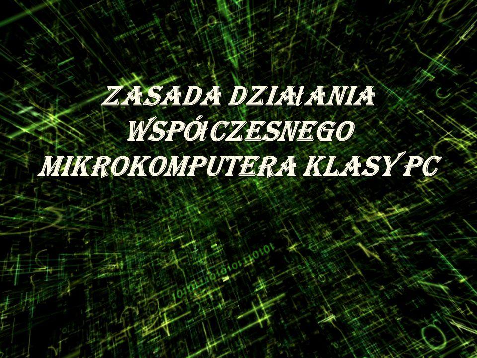 zasada działania współczesnego mikrokomputera klasy PC