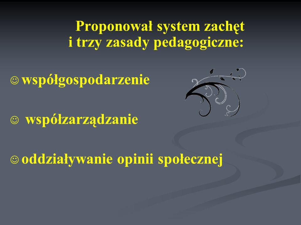 Proponował system zachęt i trzy zasady pedagogiczne: