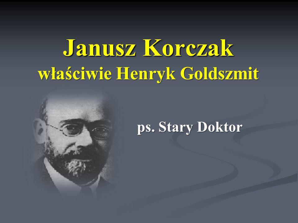 Janusz Korczak właściwie Henryk Goldszmit