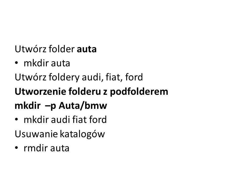 Utwórz folder auta mkdir auta. Utwórz foldery audi, fiat, ford. Utworzenie folderu z podfolderem.