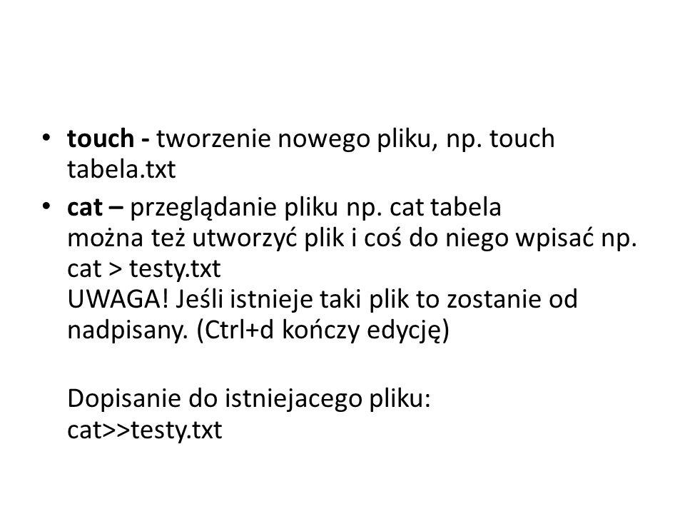 touch - tworzenie nowego pliku, np. touch tabela.txt
