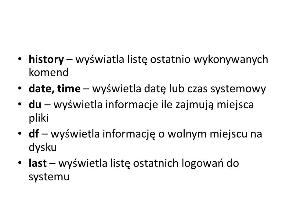 history – wyświatla listę ostatnio wykonywanych komend