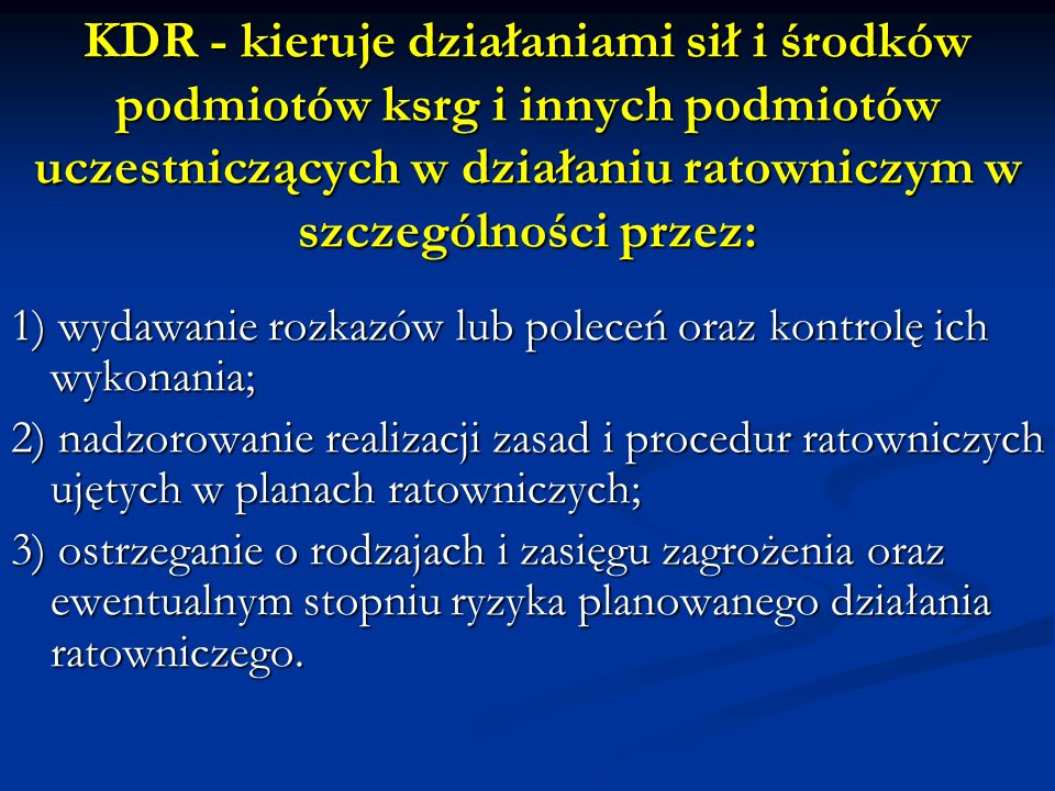 KDR - kieruje działaniami sił i środków podmiotów ksrg i innych podmiotów uczestniczących w działaniu ratowniczym w szczególności przez: