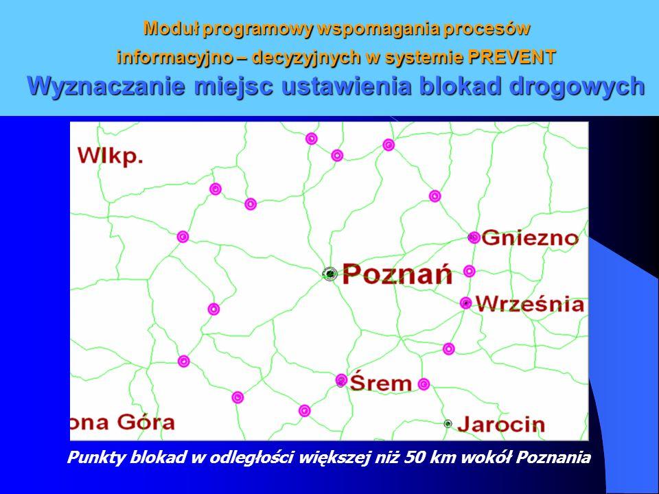 Moduł programowy wspomagania procesów informacyjno – decyzyjnych w systemie PREVENT Wyznaczanie miejsc ustawienia blokad drogowych