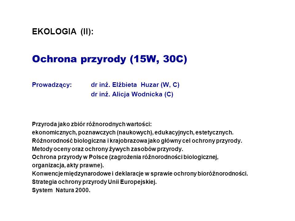 EKOLOGIA (II):. Ochrona przyrody (15W, 30C). Prowadzący:. dr inż
