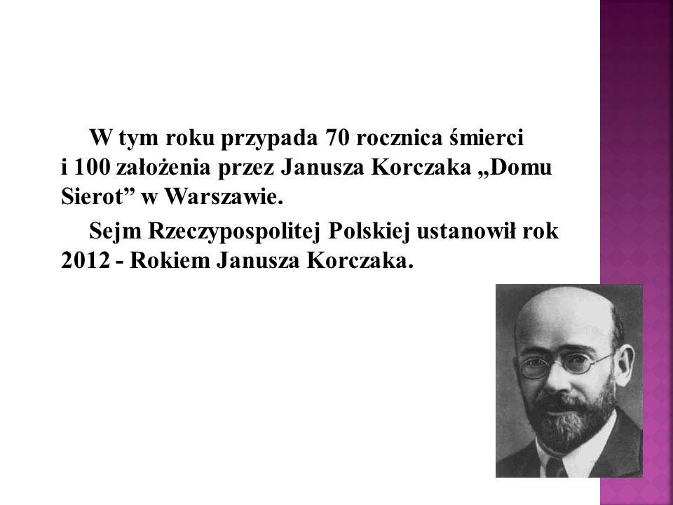 """W tym roku przypada 70 rocznica śmierci i 100 założenia przez Janusza Korczaka """"Domu Sierot w Warszawie."""