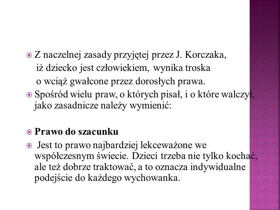 Z naczelnej zasady przyjętej przez J. Korczaka,