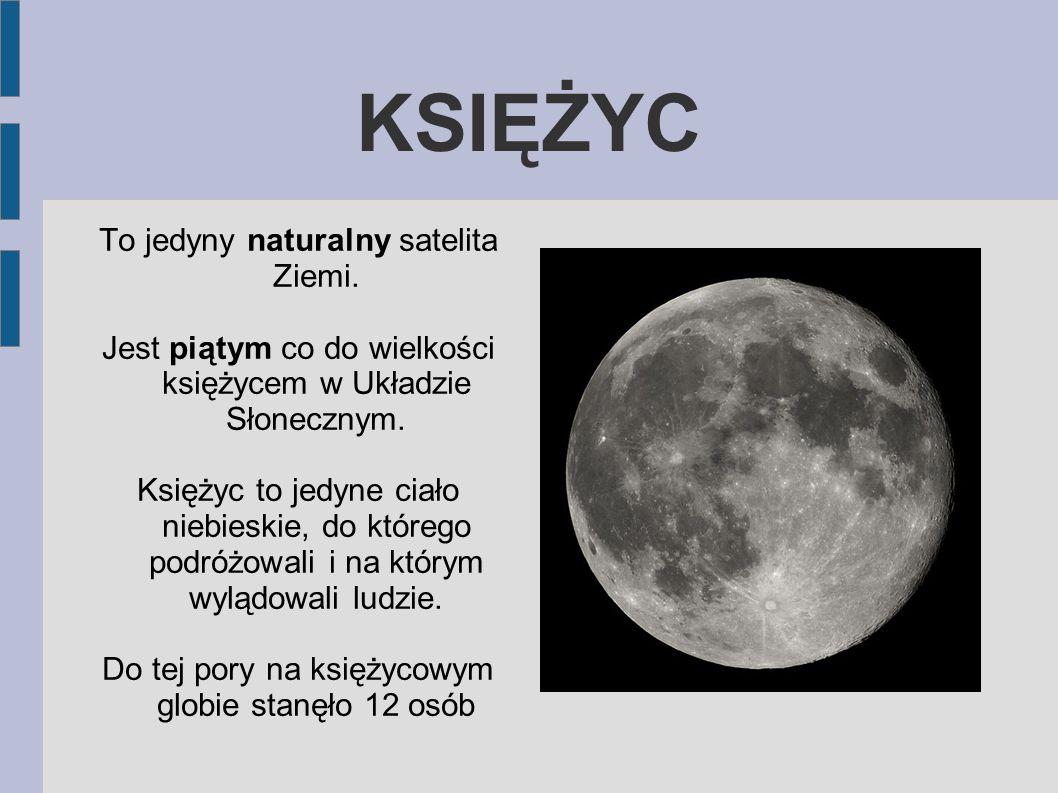 KSIĘŻYC To jedyny naturalny satelita Ziemi.
