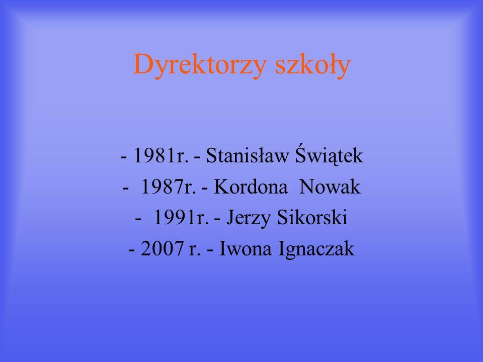 Dyrektorzy szkoły - 1981r. - Stanisław Świątek 1987r. - Kordona Nowak