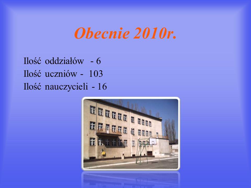 Obecnie 2010r. Ilość oddziałów - 6 Ilość uczniów - 103