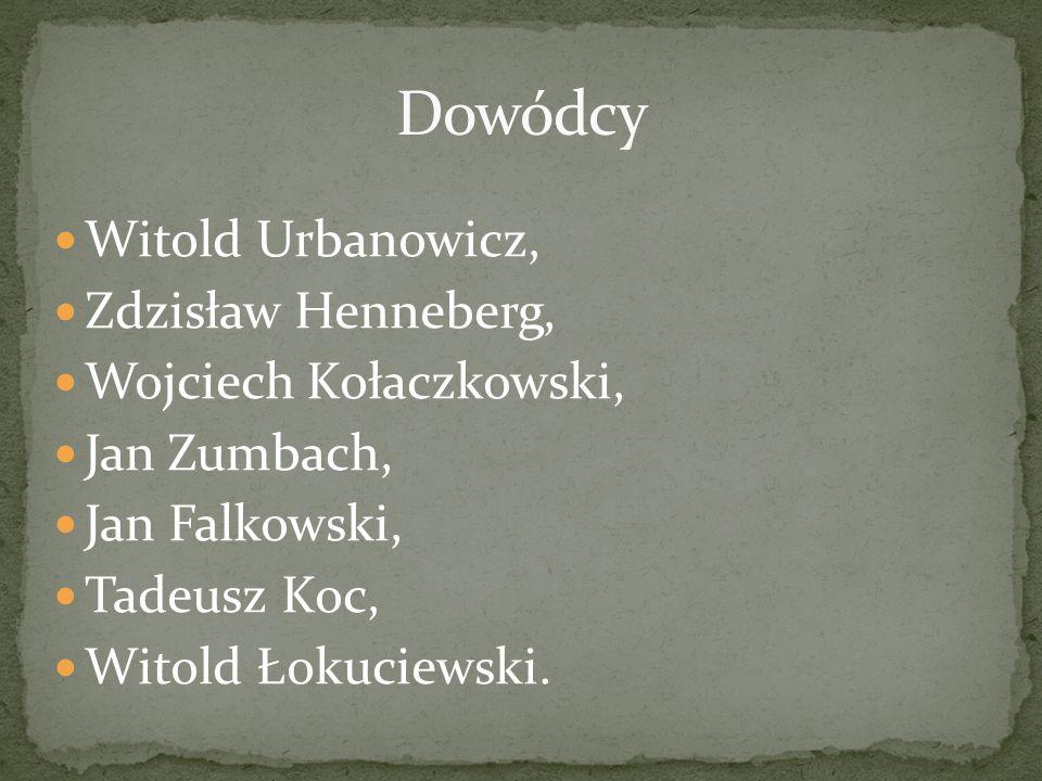 Dowódcy Witold Urbanowicz, Zdzisław Henneberg, Wojciech Kołaczkowski,