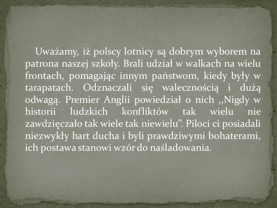 Uważamy, iż polscy lotnicy są dobrym wyborem na patrona naszej szkoły
