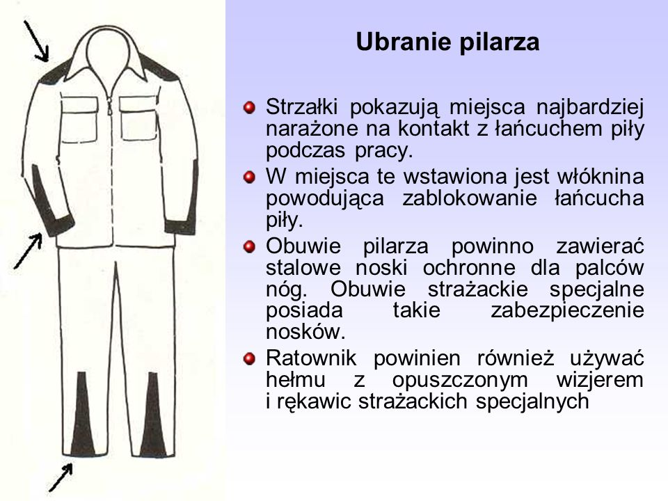 Ubranie pilarzaStrzałki pokazują miejsca najbardziej narażone na kontakt z łańcuchem piły podczas pracy.