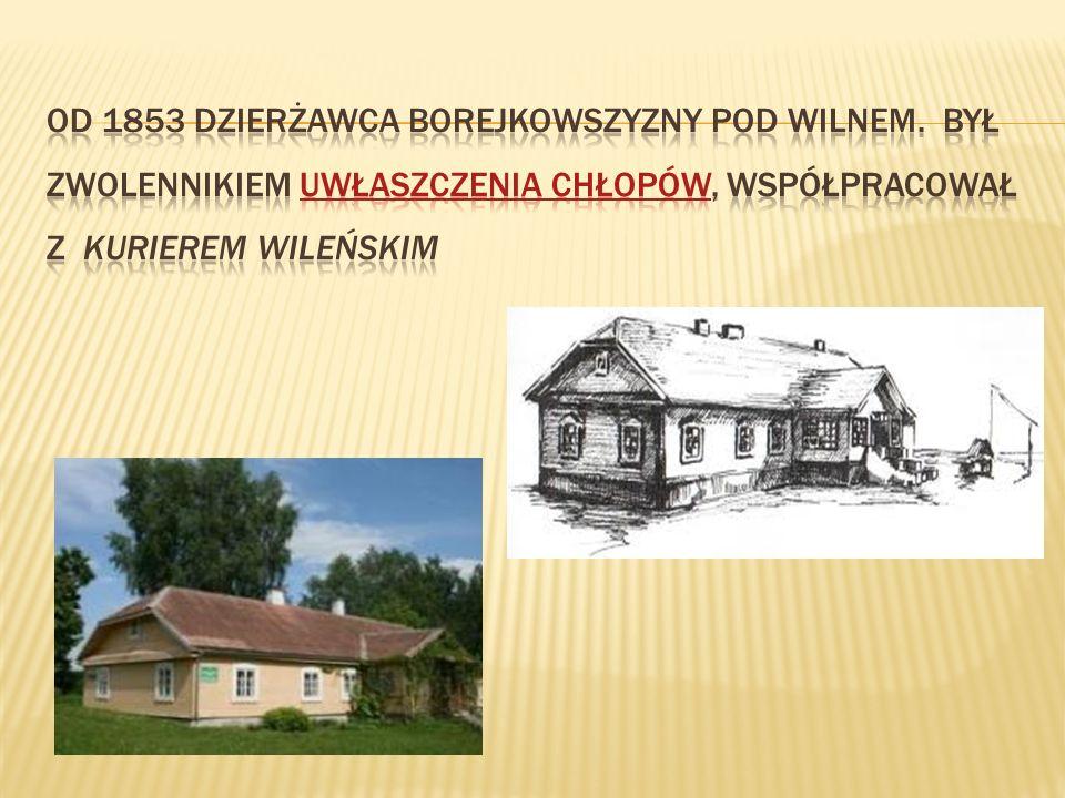 Od 1853 dzierżawca Borejkowszyzny pod Wilnem