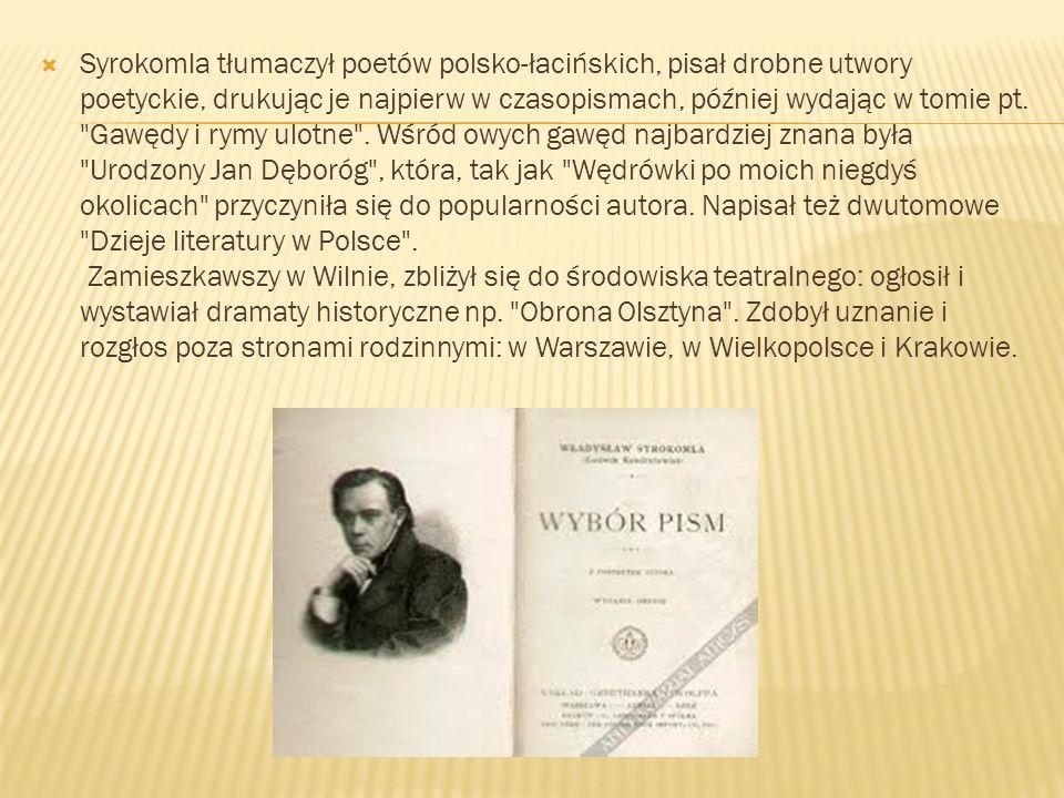 Syrokomla tłumaczył poetów polsko-łacińskich, pisał drobne utwory poetyckie, drukując je najpierw w czasopismach, później wydając w tomie pt.