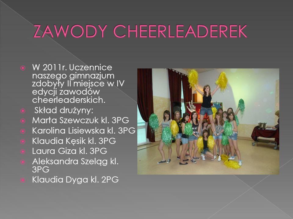 ZAWODY CHEERLEADEREK W 2011r. Uczennice naszego gimnazjum zdobyły II miejsce w IV edycji zawodów cheerleaderskich.