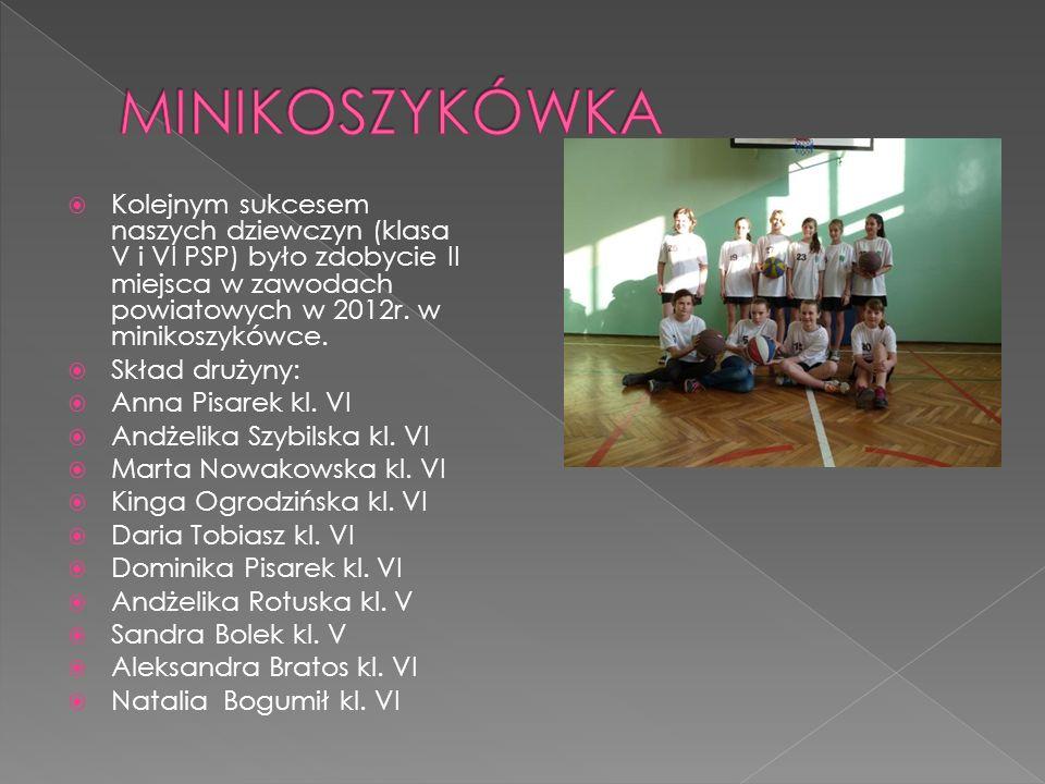MINIKOSZYKÓWKA Kolejnym sukcesem naszych dziewczyn (klasa V i VI PSP) było zdobycie II miejsca w zawodach powiatowych w 2012r. w minikoszykówce.