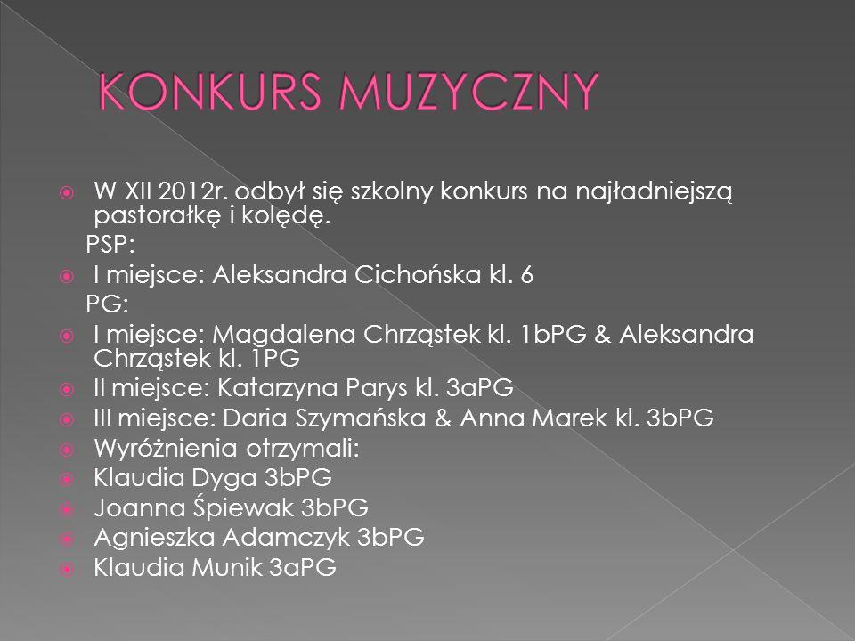 KONKURS MUZYCZNY W XII 2012r. odbył się szkolny konkurs na najładniejszą pastorałkę i kolędę. PSP:
