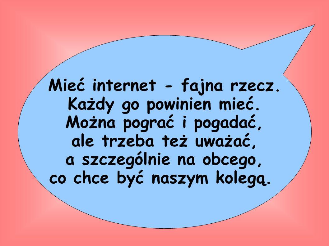 Mieć internet - fajna rzecz. Każdy go powinien mieć.
