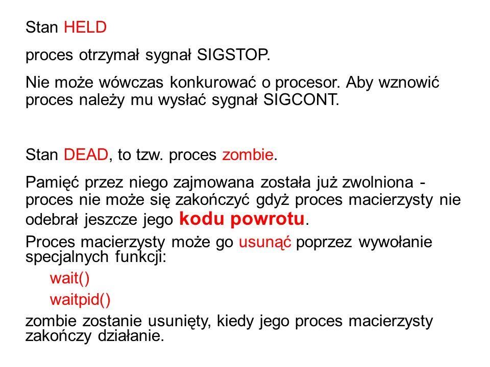 Stan HELD proces otrzymał sygnał SIGSTOP. Nie może wówczas konkurować o procesor. Aby wznowić proces należy mu wysłać sygnał SIGCONT.