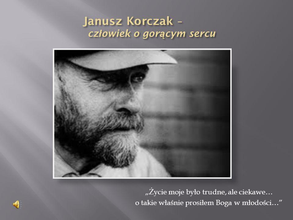 Janusz Korczak – człowiek o gorącym sercu