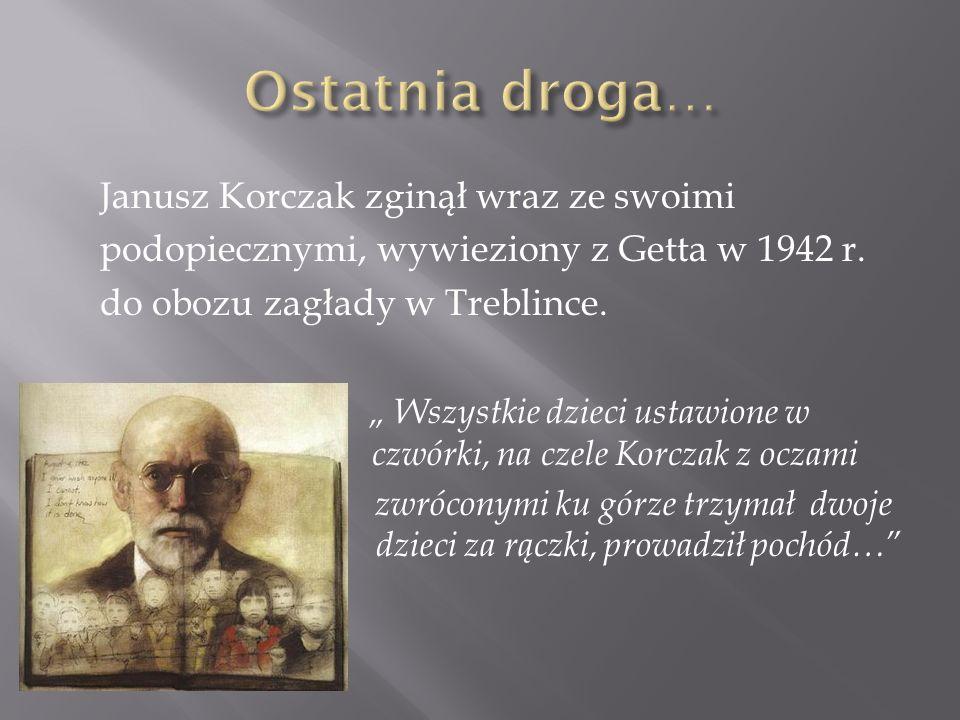 Ostatnia droga… Janusz Korczak zginął wraz ze swoimi
