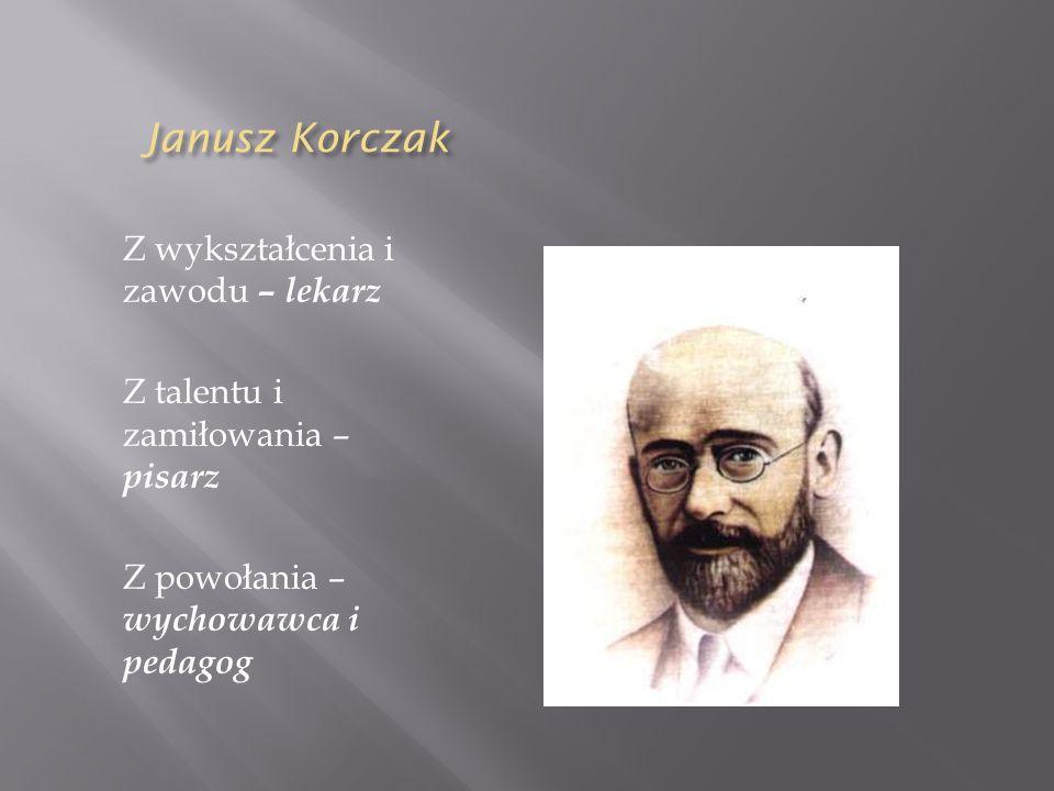 Janusz Korczak Z wykształcenia i zawodu – lekarz