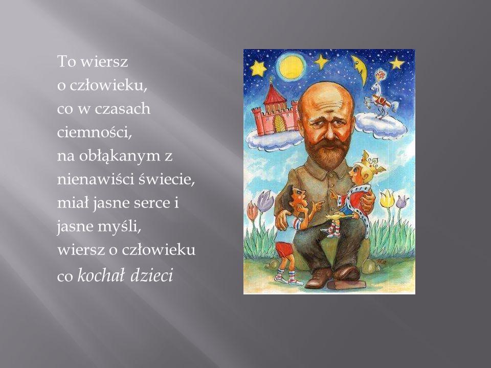 To wiersz o człowieku, co w czasach. ciemności, na obłąkanym z. nienawiści świecie, miał jasne serce i.